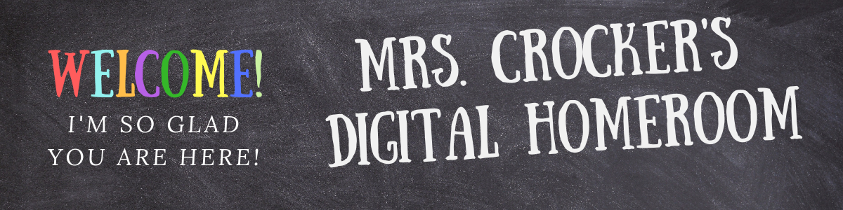 Welcome! I'm So Glad You Are Here! Mrs. Crocker's Digital Homeroom